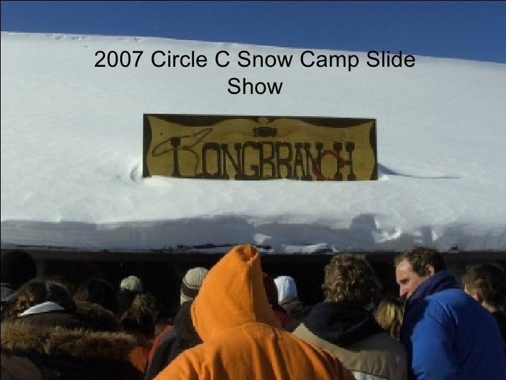 2007 Circle C Snow Camp Slide Show