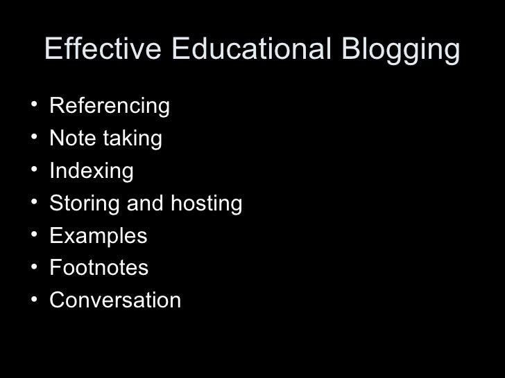 Effective Educational Blogging <ul><li>Referencing </li></ul><ul><li>Note taking </li></ul><ul><li>Indexing </li></ul><ul>...