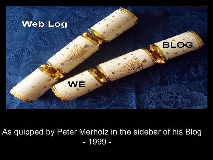 As quipped by Peter Merholz in the sidebar of his Blog - 1999 -