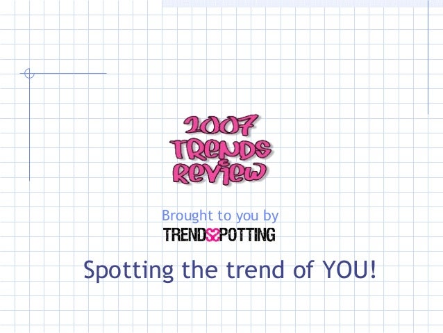Brought to you by Spotting the trend of YOU!