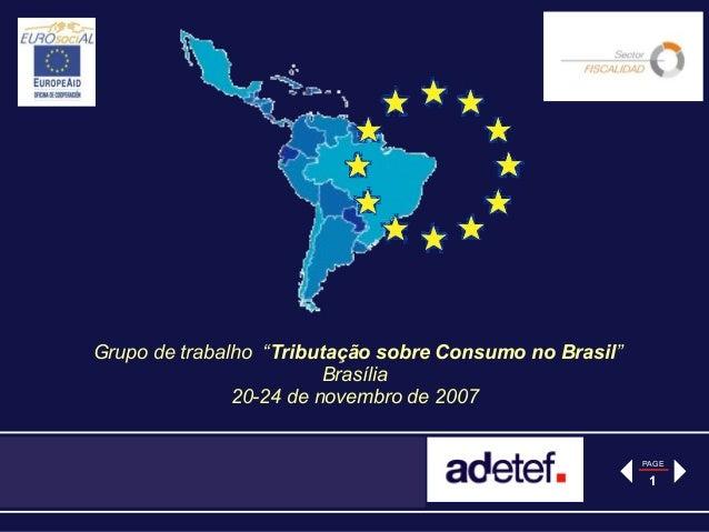"""Grupo de trabalho """"Tributação sobre Consumo no Brasil""""                         Brasília               20-24 de novembro de..."""