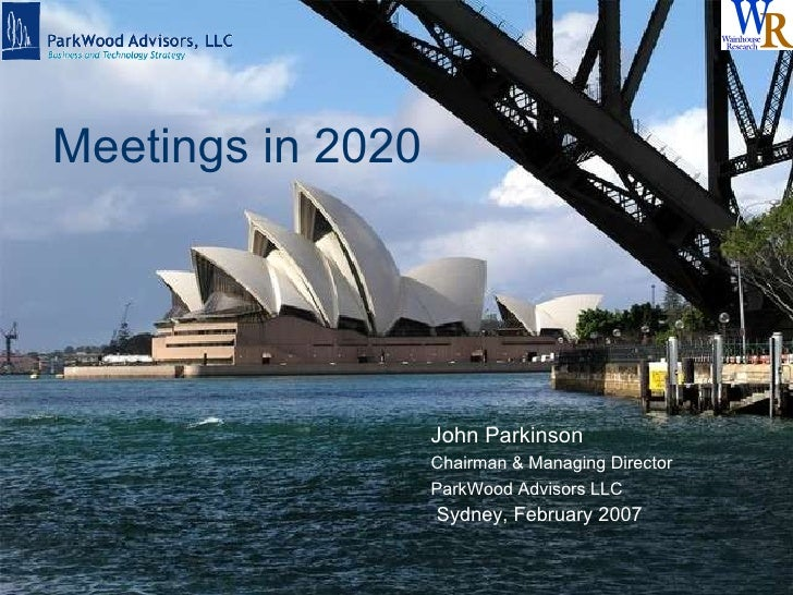 Version 5.0 January 23, 2007 © ParkWood Advisors LLC, 2006, 2007 All Rights Reserved Meetings in 2020 John Parkinson Chair...