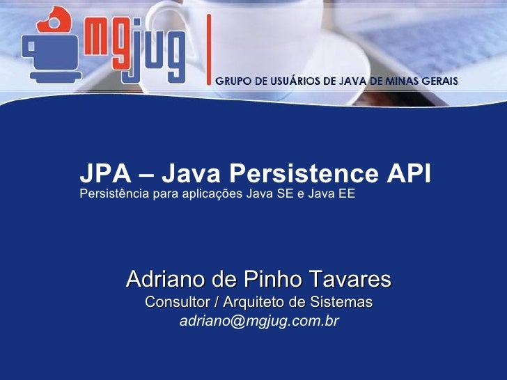 JPA – Java Persistence API Persistência para aplicações Java SE e Java EE            Adriano de Pinho Tavares           Co...