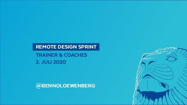 REMOTE DESIGN SPRINT TRAINER & COACHES 2. JULI 2020 @BENNOLOEWENBERG