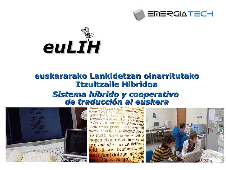 euLIH euskararako Lankidetzan oinarritutako          Itzultzaile Hibridoa     Sistema híbrido y cooperativo        de trad...