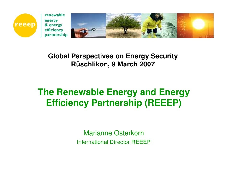 Global Perspectives on Energy Security          Rüschlikon, 9 March 2007    The Renewable Energy and Energy  Efficiency Pa...
