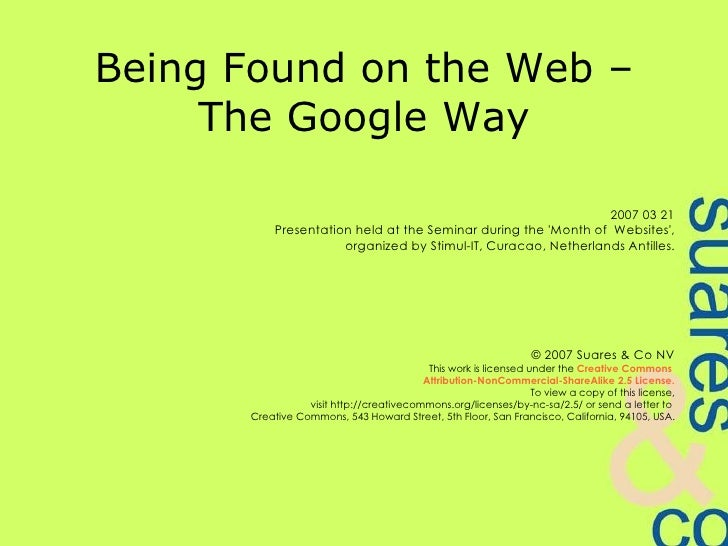 Being Found on the Web – The Google Way 2007 03 21 Presentation held at the Seminar during the 'Month of  Websites', organ...