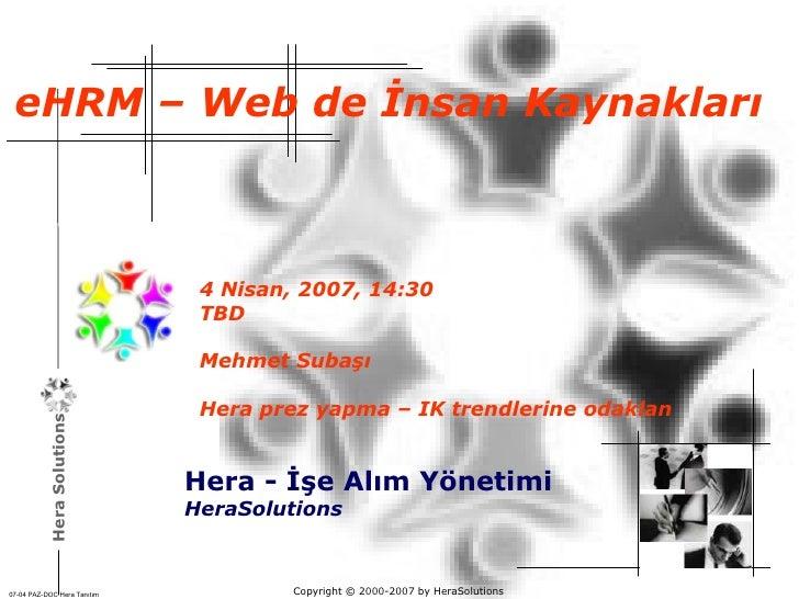 Copyright © 2000-200 7  by  HeraSolutions 4 Nisan, 2007, 14:30 TBD Mehmet Subaşı Hera prez yapma – IK trendlerine odaklan ...