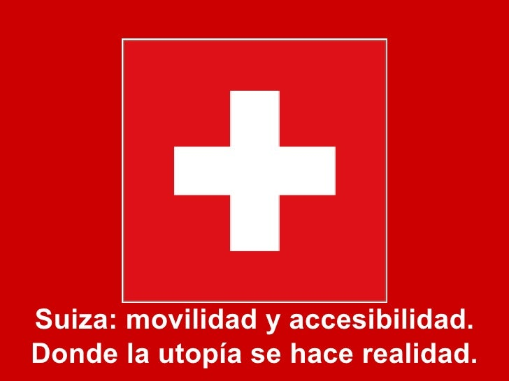 Suiza: movilidad y accesibilidad. Donde la utopía se hace realidad.