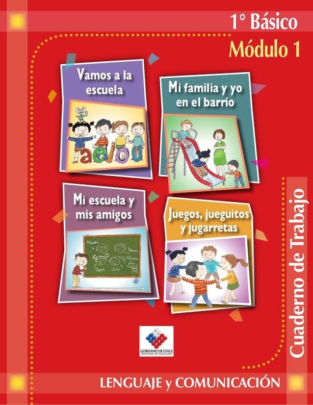 1° Básico Módulo 1 escuela  Mi familia y yo en el barrio  Mi escuela y mis amigos  LENGUAJE y COMUNICACIÓN  Cuaderno de Tr...