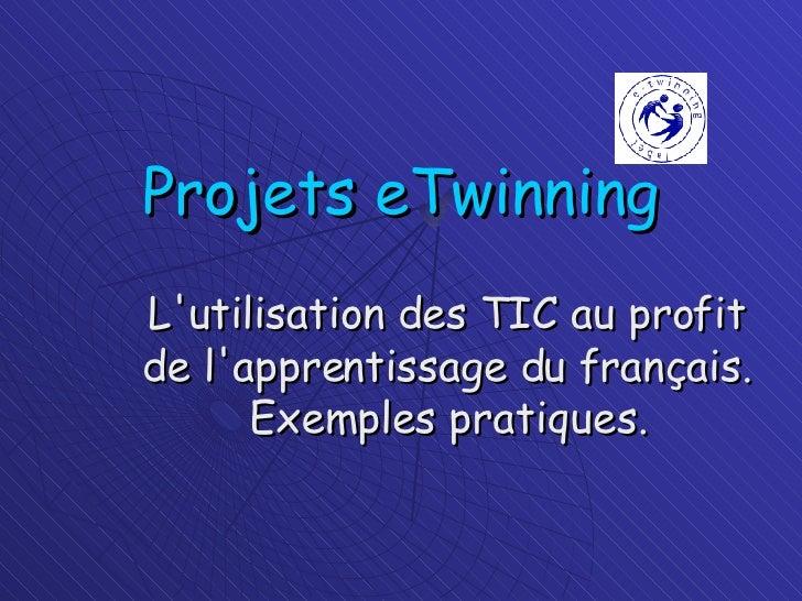 Projets eTwinning L'utilisation des TIC au profit de l'apprentissage du français. Exemples pratiques.
