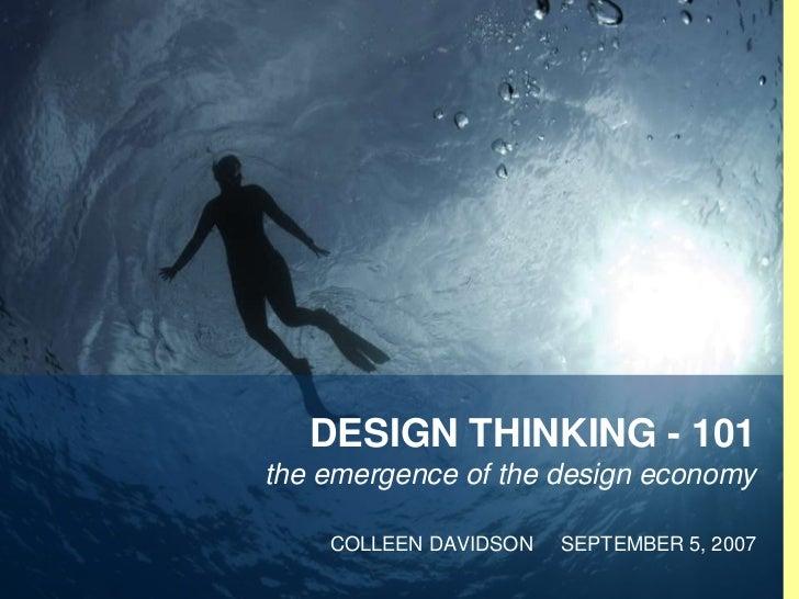 DESIGN THINKING - 101    the emergence of the design economy        COLLEEN DAVIDSON   SEPTEMBER 5, 20071