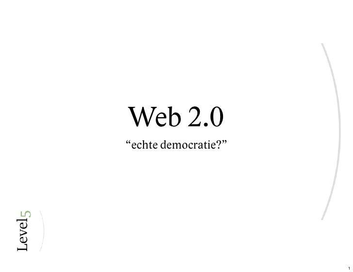 """Web 2.0 """"echte democratie?""""                           1"""