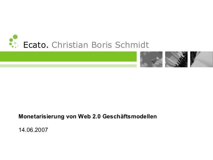 Ecato. Christian Boris Schmidt     Monetarisierung von Web 2.0 Geschäftsmodellen  14.06.2007