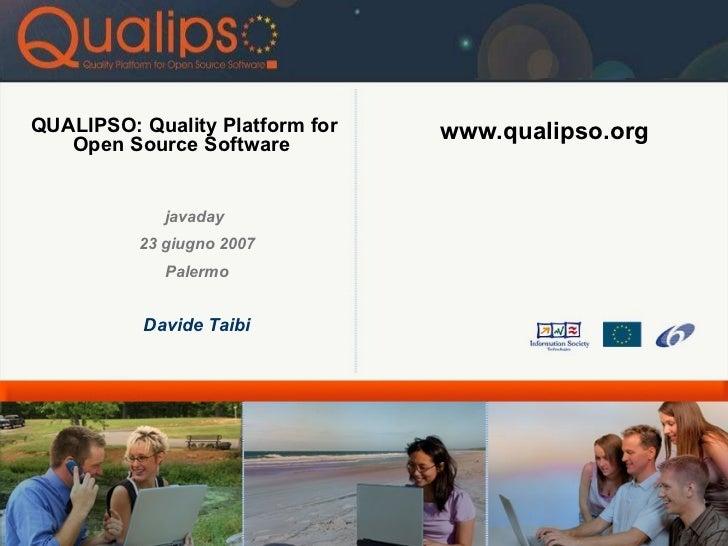 QUALIPSO: Quality Platform for Open Source Software   <ul><ul><li>javaday  </li></ul></ul><ul><ul><li>23 giugno 2007 </li>...