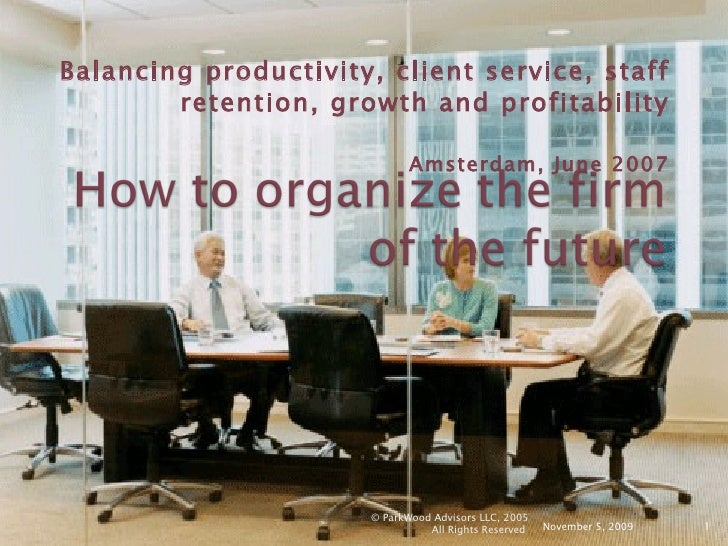 Balancing productivity, client service, staff retention, growth and profitability Amsterdam, June 2007 November 5, 2009 © ...