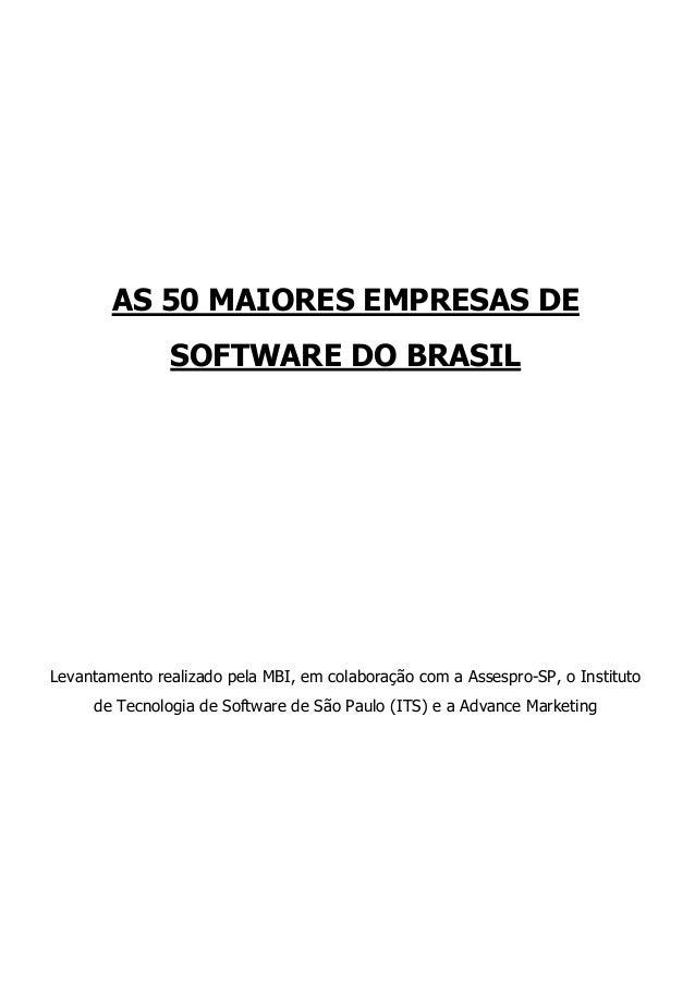 AS 50 MAIORES EMPRESAS DE               SOFTWARE DO BRASILLevantamento realizado pela MBI, em colaboração com a Assespro-S...