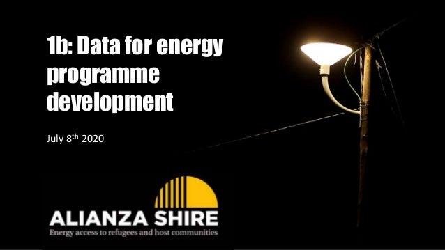 1b: Data for energy programme development July 8th 2020