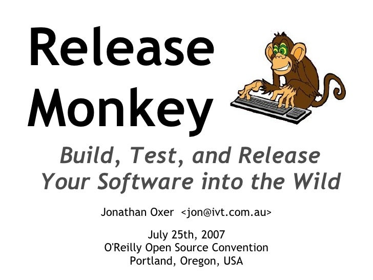 Release Monkey  Build, Test, and Release Your Software into the Wild      Jonathan Oxer <jon></jon>@ivt.com.au>           ...