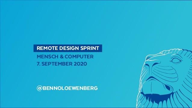 REMOTE DESIGN SPRINT MENSCH & COMPUTER 7. SEPTEMBER 2020 @BENNOLOEWENBERG