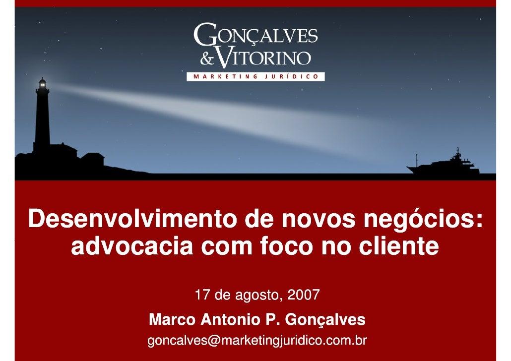 Desenvolvimento de novos negócios:    advocacia com foco no cliente                17 de agosto, 2007          Marco Anton...
