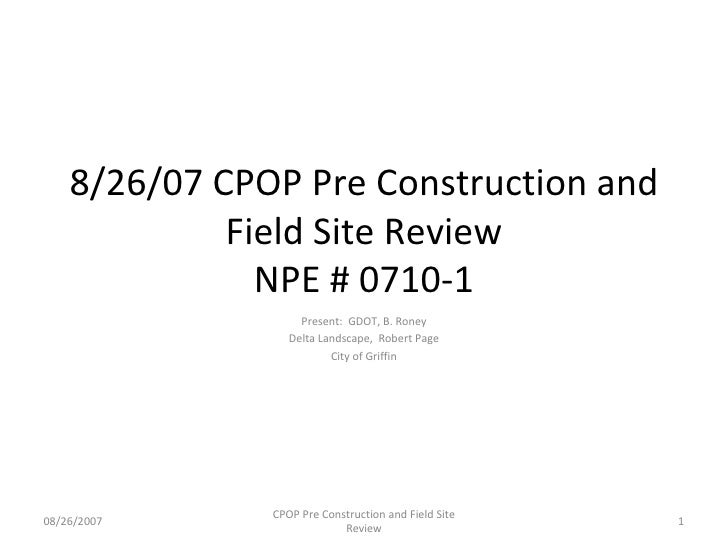 8/26/07 CPOP Pre Construction and Field Site Review NPE # 0710-1 Present:  GDOT, B. Roney Delta Landscape,  Robert Page Ci...