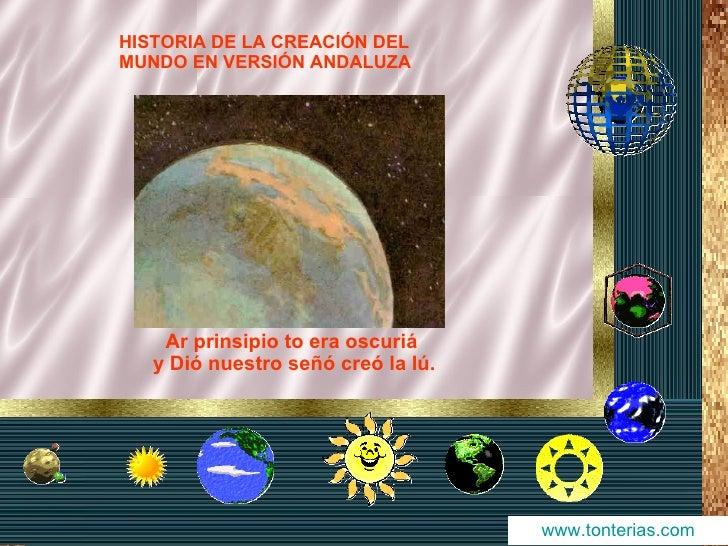 HISTORIA DE LA CREACIÓN DEL MUNDO EN VERSIÓN ANDALUZA         Ar prinsipio to era oscuriá    y Dió nuestro señó creó la lú...