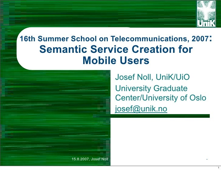 16th Summer School on Telecommunications, 2007:     Semantic Service Creation for            Mobile Users                 ...