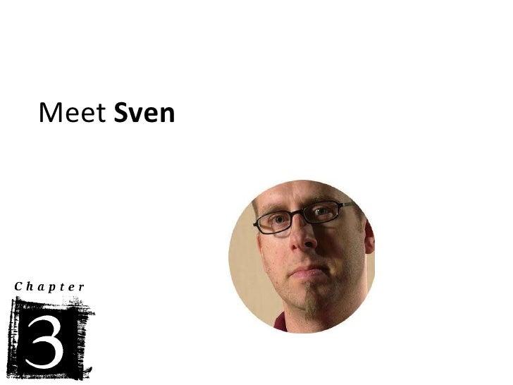 <ul><li>Meet  Sven </li></ul>