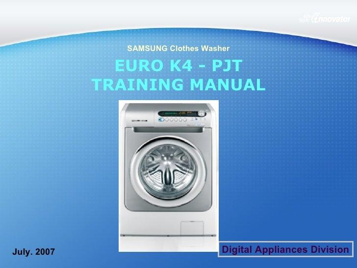 EURO K4 - PJT TRAINING MANUAL July. 2007 SAMSUNG Clothes Washer Digital Appliances Division