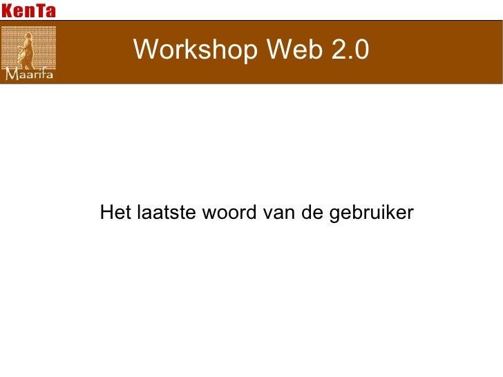 Workshop Web 2.0     Het laatste woord van de gebruiker