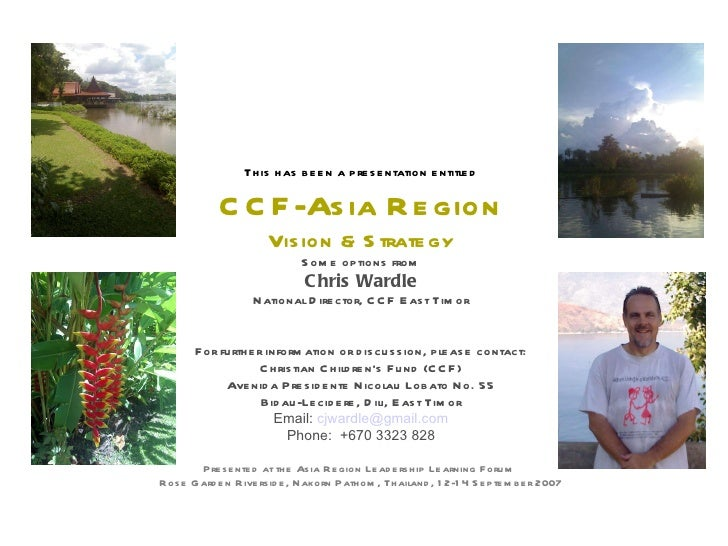This has been a presentation entitled CCF-Asia Region Vision & Strategy Some options from Chris Wardle National Director, ...