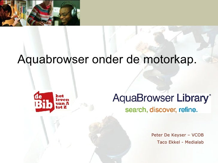 Peter De Keyser – VCOB Taco Ekkel - Medialab Aquabrowser onder de motorkap.