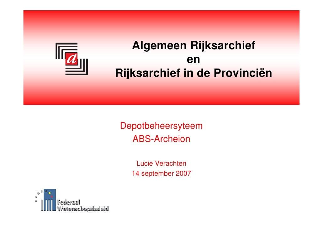 Algemeen Rijksarchief               en Rijksarchief in de Provinciën    Depotbeheersyteem   ABS-Archeion      Lucie Verach...