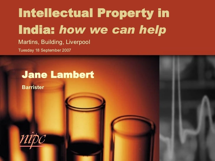 Intellectual Property in India:  how we can help Martins, Building, Liverpool Tuesday 18 September 2007  Jane Lambert Barr...
