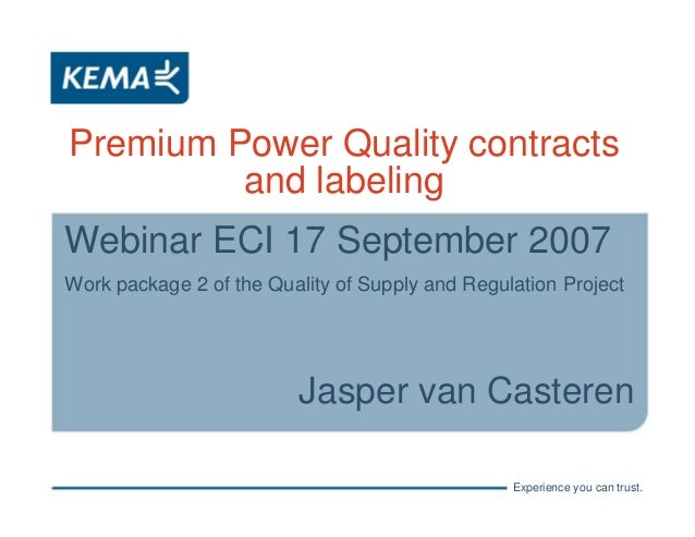 Experience you can trust.Premium Power Quality contractsand labelingWebinar ECI 17 September 2007Work package 2 of the Qua...