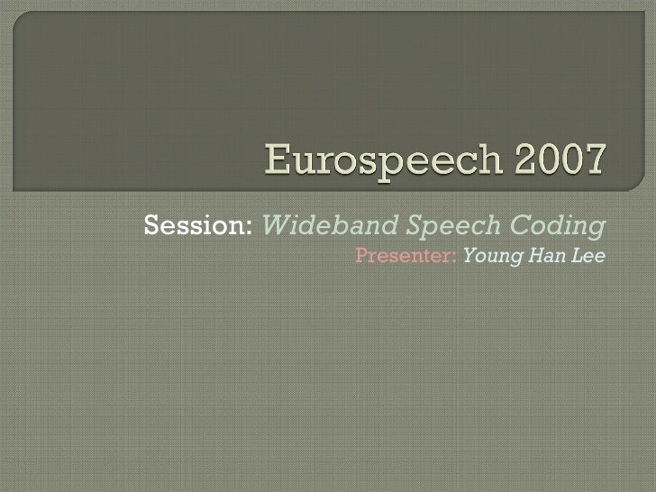 Session:  Wideband Speech Coding Presenter:  Young Han Lee