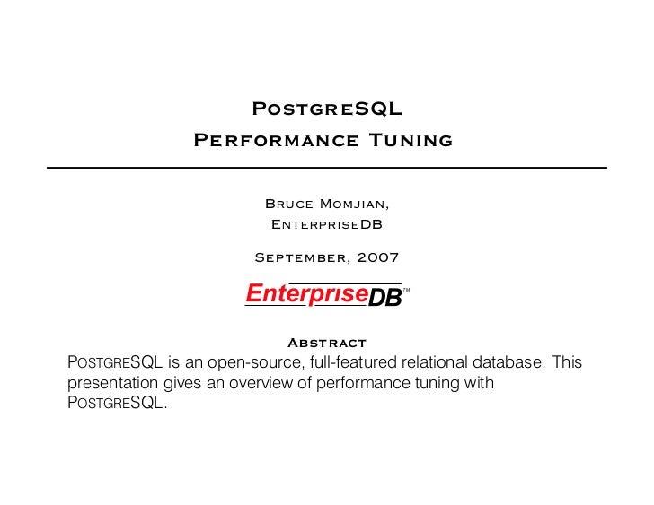 PostgreSQL                 Performance Tuning                            BRUCE MOMJIAN,                            ENTERPR...