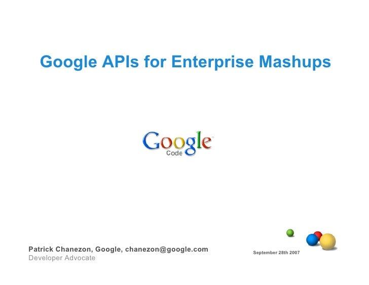 Google APIs for Enterprise Mashups     Patrick Chanezon, Google, chanezon@google.com   September 28th 2007 Developer Advoc...