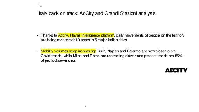 2 Italy back on track: AdCity and Grandi Stazioni analysis • Thanks to Adcity, Havas intelligence platform, daily movement...