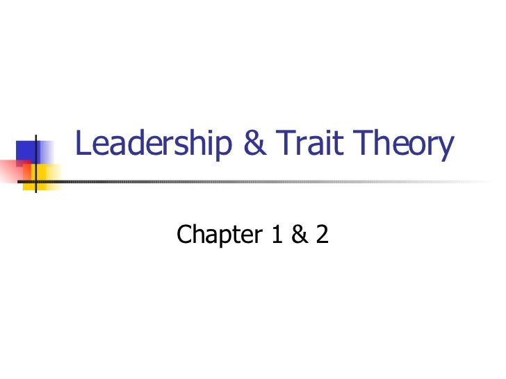 Leadership & Trait Theory  Chapter 1 & 2