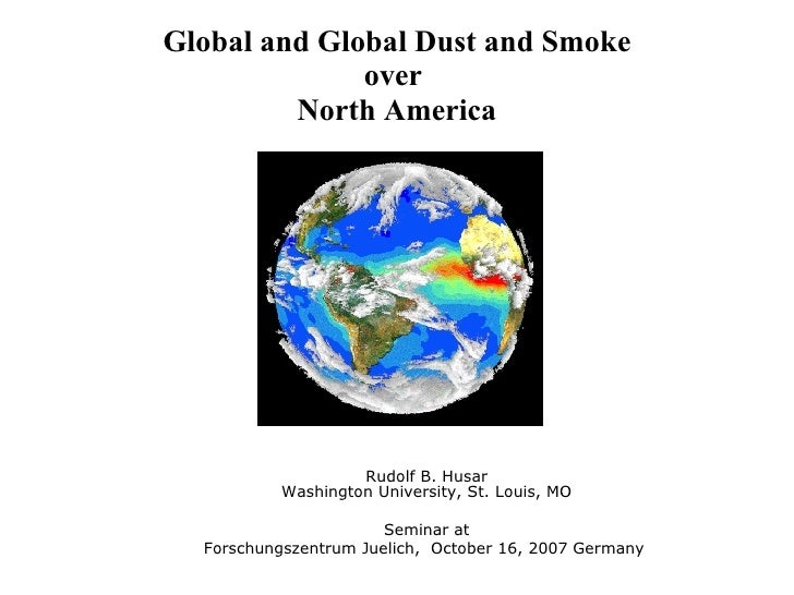 Global and Global Dust and Smoke over  North America Rudolf B. Husar Washington University, St. Louis, MO Seminar at Forsc...