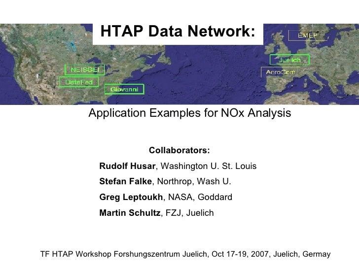 HTAP Data Network: TF HTAP Workshop Forshungszentrum Juelich, Oct 17-19, 2007, Juelich, Germay Application Examples for NO...
