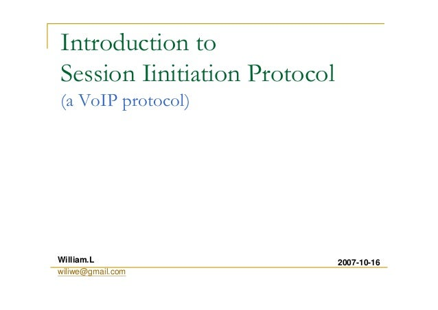 Introduction to Session Iinitiation Protocol (a VoIP protocol) 2007-10-16William.L wiliwe@gmail.com