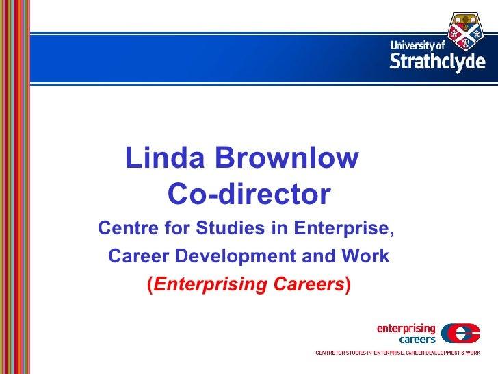 Linda Brownlow Co-director Centre for Studies in Enterprise,  Career Development and Work ( Enterprising Careers )