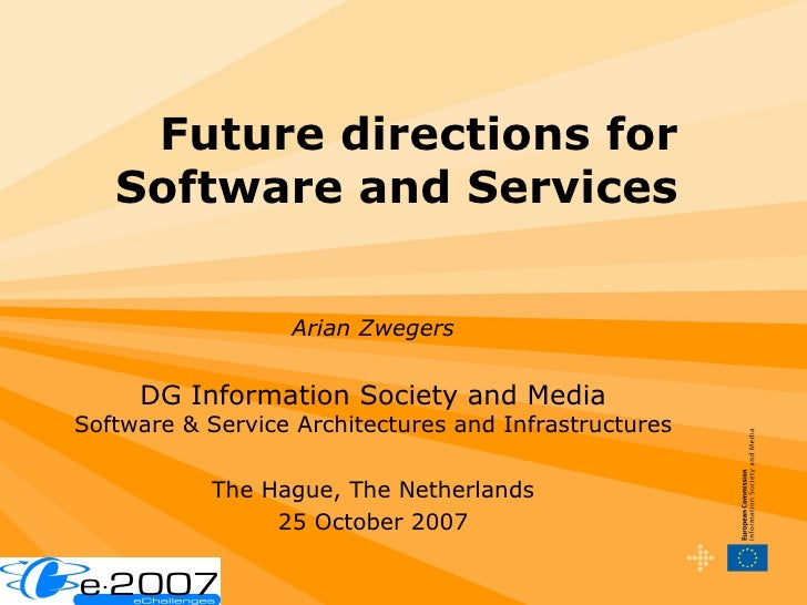 Future directions for Software and Services Arian Zwegers DG Information Society and Media Software & Service Architecture...