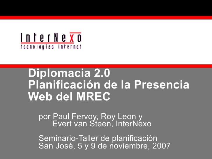 Diplomacia 2.0 Planificación de la Presencia Web del MREC por Paul Fervoy, Roy Leon y    Evert van Steen, InterNexo Semina...