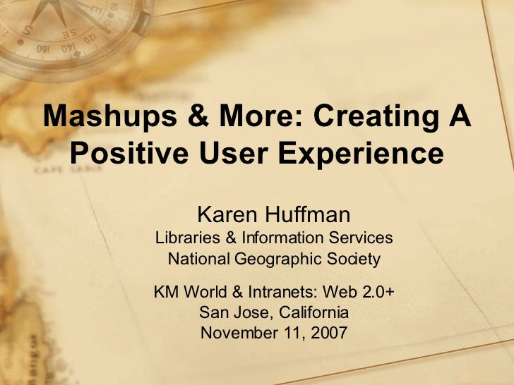 Mashups & More: Creating A Positive User Experience Karen Huffman Libraries & Information Services National Geographic Soc...