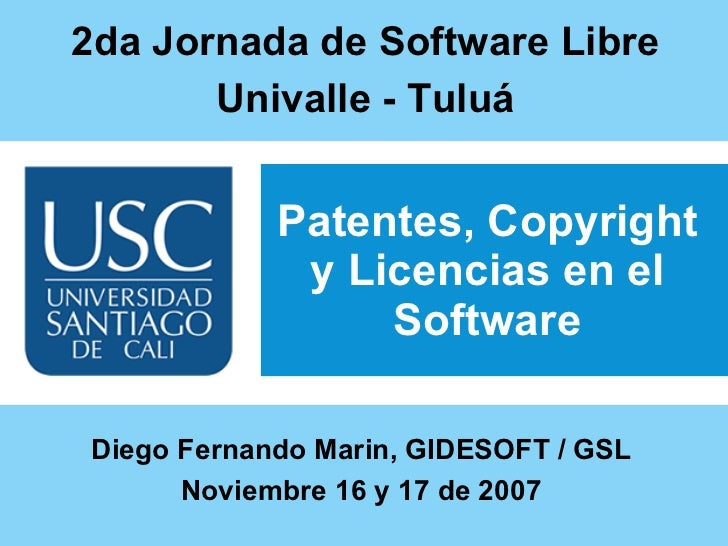 Patentes, Copyright y Licencias en el Software <ul><ul><li>2da Jornada de Software Libre </li></ul></ul><ul><ul><li>Unival...
