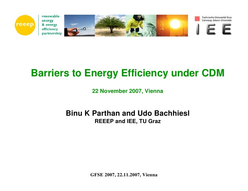 Barriers to Energy Efficiency under CDM              22 November 2007, Vienna           Binu K Parthan and Udo Bachhiesl  ...